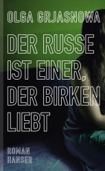 """Rezension zu Olga Grjasnowas Debüt-Roman """"Der Russe ist einer, der Birken liebt"""", der von der verzweifelten Suche einer jungen Frau nach einer äußeren und inneren Heimat erzählt"""