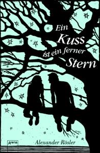 """Rezension zu """"Ein Kuss ist ein ferner Stern"""" - Alexander Röslers Roman um das Anderssein"""